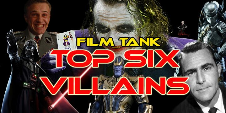 Top 6 Villains - Film Tank